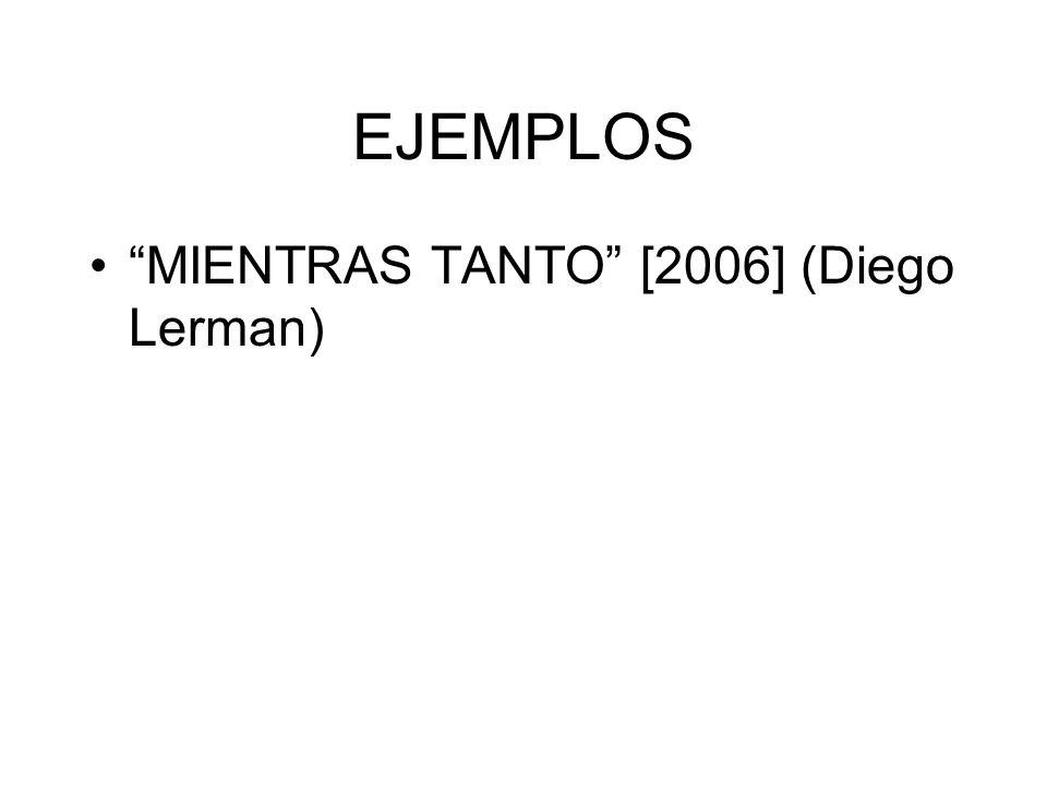 EJEMPLOS MIENTRAS TANTO [2006] (Diego Lerman)